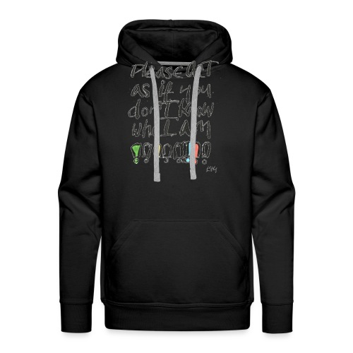 Please Act as if you don't know who I am - Men's Premium Hoodie