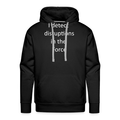 I detect Disruptions in the Force - Men's Premium Hoodie