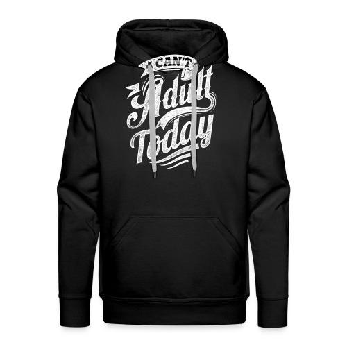 I Can't Adult Today black hoodie - Men's Premium Hoodie