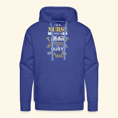 I'm a nurse and a mother - Men's Premium Hoodie