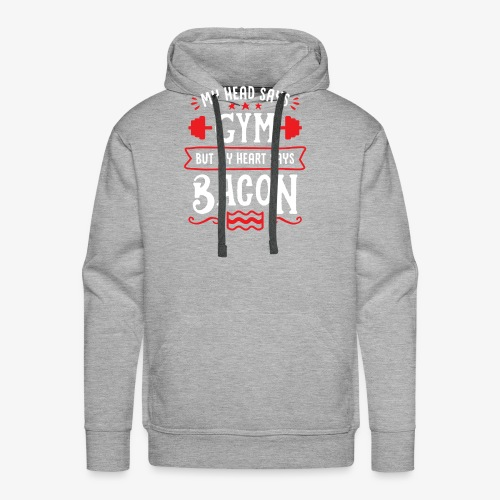 My Head Says Gym But My Heart Says Bacon - Men's Premium Hoodie
