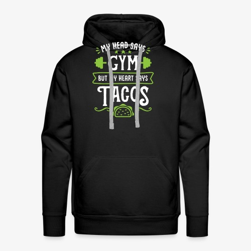 My Head Says Gym But My Heart Says Tacos - Men's Premium Hoodie
