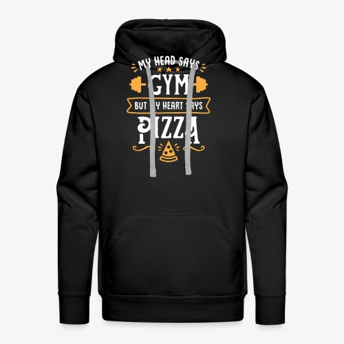 My Head Says Gym But My Heart Says Pizza - Men's Premium Hoodie