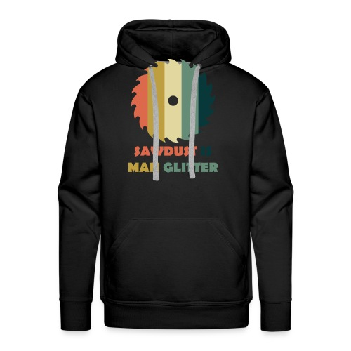 Sawdust Is Man Glitter - Men's Premium Hoodie