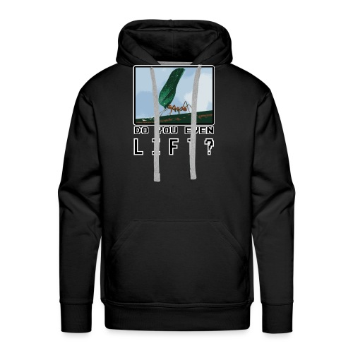 Do you even LIFT? Pretend we're all Ants - Men's Premium Hoodie