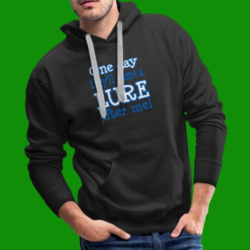 One Day They'll name a Lure After Me! - Men's Premium Hoodie