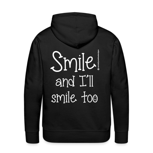 Smile and I ll smile too - Men's Premium Hoodie