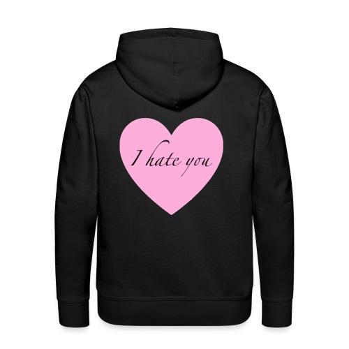 I hate you - Men's Premium Hoodie