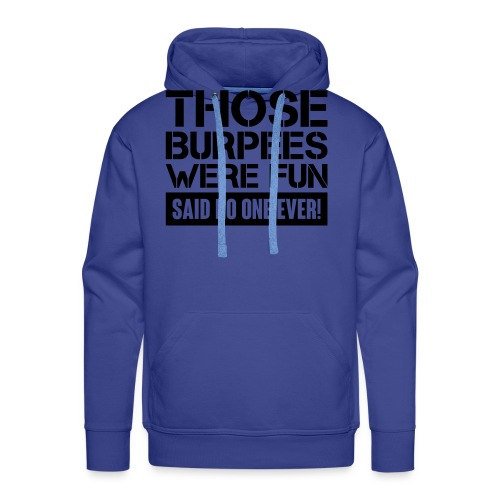 Those Burpees were fun! - Men's Premium Hoodie