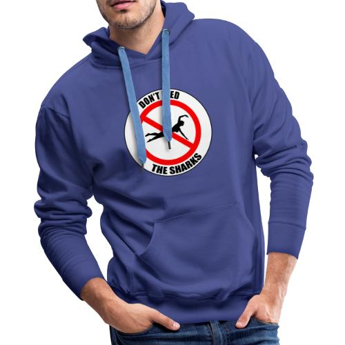Don't feed the sharks - Summer, beach and sharks! - Men's Premium Hoodie