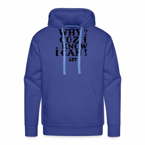 Why Coz I Know I Can 187 Positive Affirmation Logo - Men's Premium Hoodie