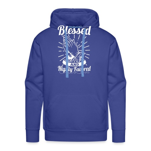 Blessed And Highly Favored (White Letters) - Men's Premium Hoodie