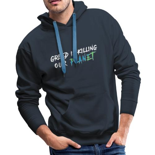 Greed is killing our planet - Men's Premium Hoodie