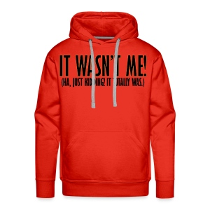 It Wasn't Me - Men's Premium Hoodie