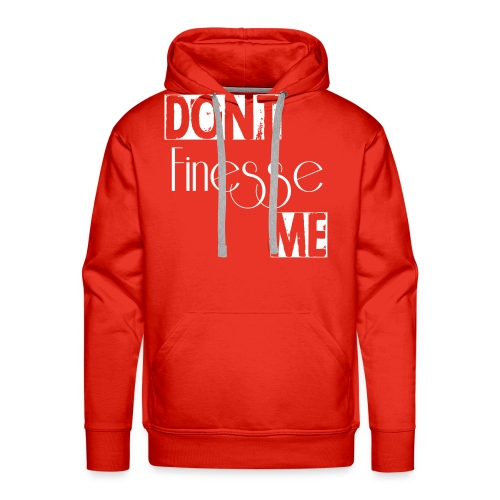 Don't Finesse Me - Men's Premium Hoodie