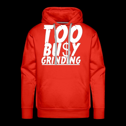 TOO BUSY GRINDING - Men's Premium Hoodie