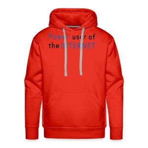 Power user of the Internet T-Shirt - Men's Premium Hoodie