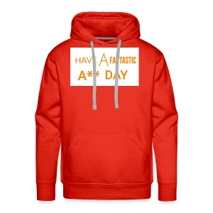 HAVE A FANTASTIC A** DAY - Men's Premium Hoodie