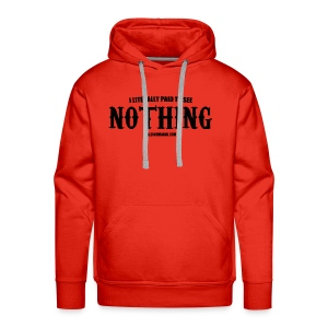 I LITERALLY PAID TO SEE NOTHING - Men's Premium Hoodie