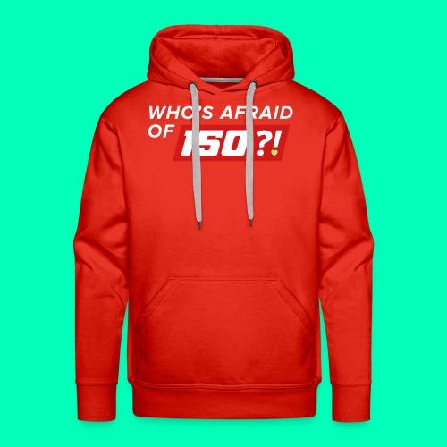 Who Afraid of 150 - Men's Premium Hoodie