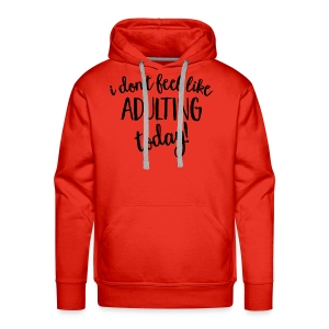 I don't feel like ADULTING today! - Men's Premium Hoodie