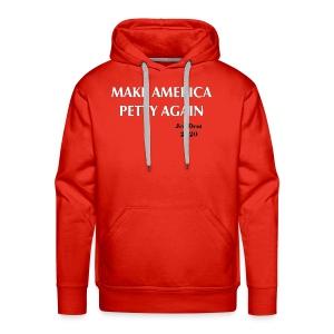 Make America Petty Again - Men's Premium Hoodie