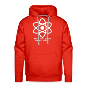 think like a proton and stay positive merchandise - Men's Premium Hoodie