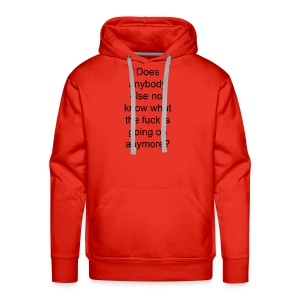 does anybody else know what the fuck is going on? - Men's Premium Hoodie