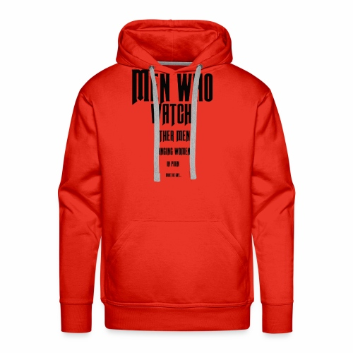 Men who watch other men banging.... - Men's Premium Hoodie
