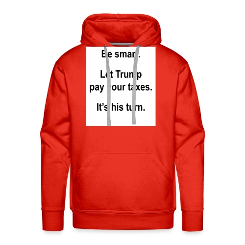 Be_smart-_Let_Trump_pay_your_taxes- - Men's Premium Hoodie