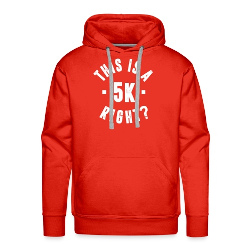 THIS IS A 5K RIGHT? - Men's Premium Hoodie