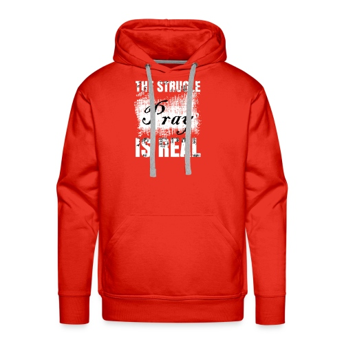 The struggle is real - Men's Premium Hoodie
