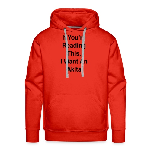 If You're Reading This, I Want An Akita Dog Lovers - Men's Premium Hoodie