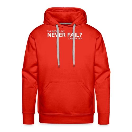 The Secret To Never Fail - Men's Premium Hoodie