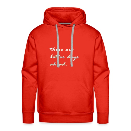 there are better days ahead. - Men's Premium Hoodie