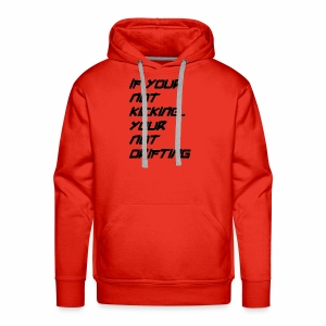 if your not kicking - Men's Premium Hoodie