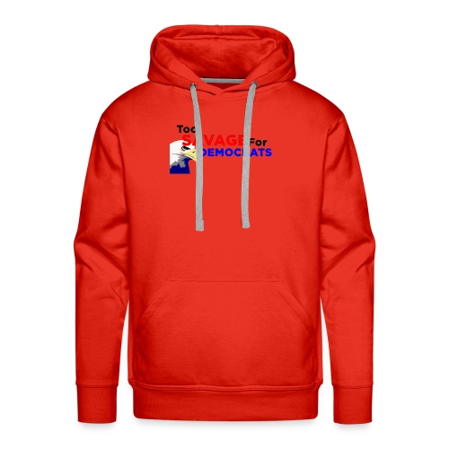 Too Savage For Democrats - Men's Premium Hoodie