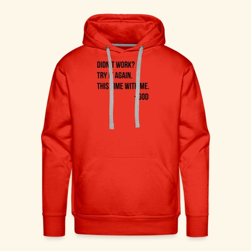 Didnt Work Try It Again God - Men's Premium Hoodie