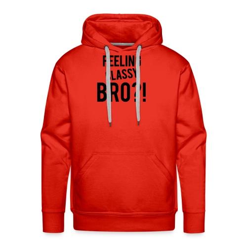 Feeling Classy Bro?! Black Text - Men's Premium Hoodie