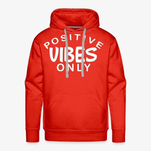 Positive Vibes Only - White Font - Men's Premium Hoodie