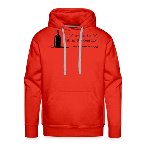 To 'e' or not to 'e': Real Men Drink Whiskey - Men's Premium Hoodie