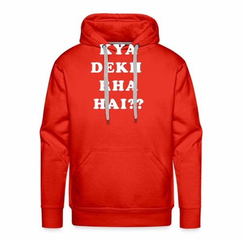 Kya Dekh Raha Hai - Men's Premium Hoodie