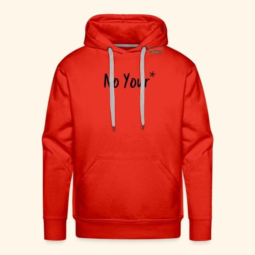 No Your* - Men's Premium Hoodie