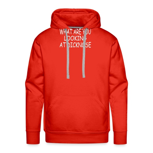 WHAT ARE YOU LOOKING AT DICKNOSE - Men's Premium Hoodie
