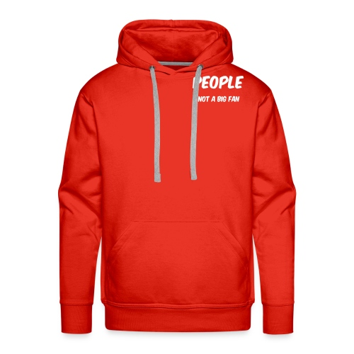People ...not a big fan - Men's Premium Hoodie