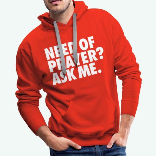 NEED OF PRAYER - Men's Premium Hoodie