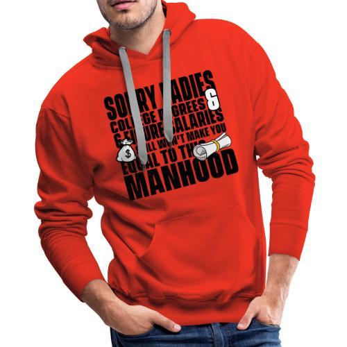 Sorry Ladies College Degreed & 6 Figure Salaries - Men's Premium Hoodie