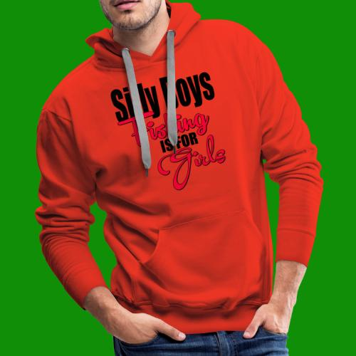 Silly boys, fishing is for girls! - Men's Premium Hoodie
