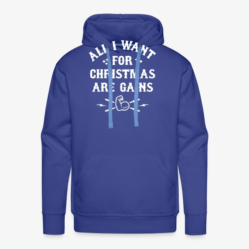 All I Want For Christmas Are Gains - Men's Premium Hoodie