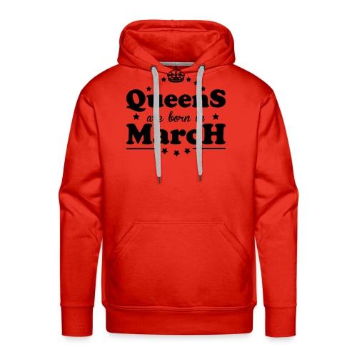 Queens are born in March - Men's Premium Hoodie